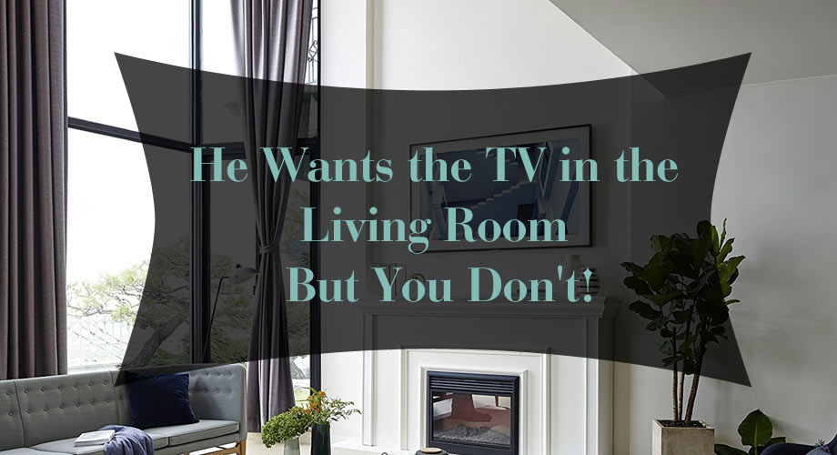 He Wants the TV in the Living Room But You Don't!