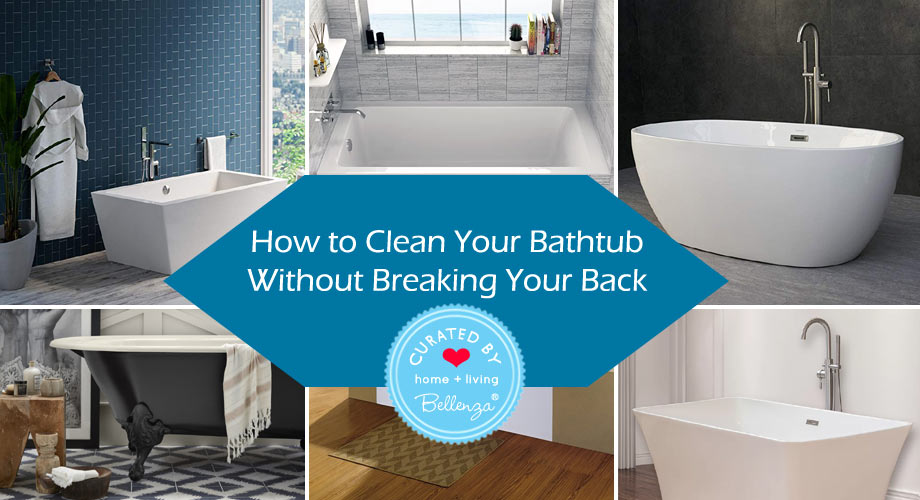 How to Clean Your Bathtub Without Breaking Your Back