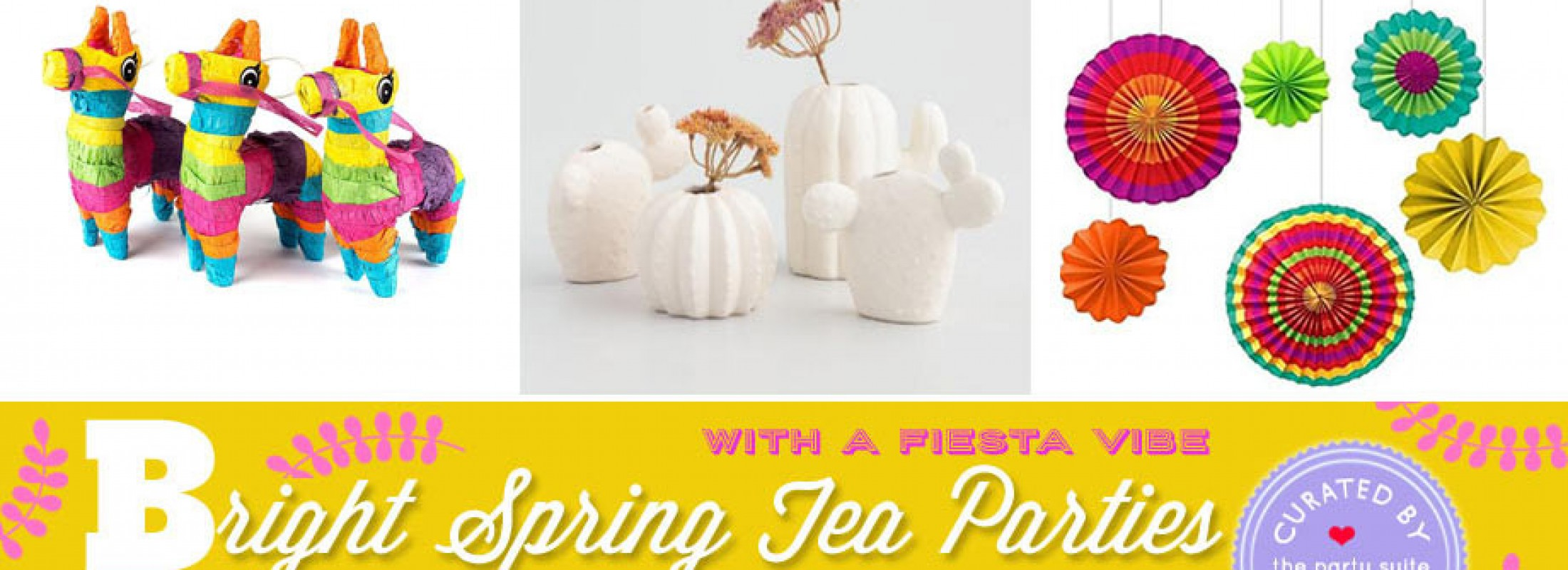 Spring Tea Party: From Floral to Fiesta Inspired