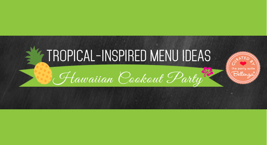 Tropical Inspired Menu Ideas For A Hawaiian Cookout Party