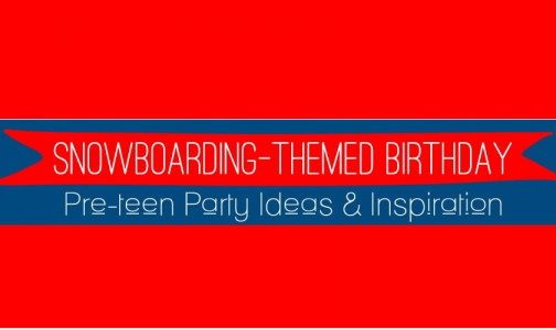 Cool Ideas for a Snowboarding-themed Pre-teen Birthday Party