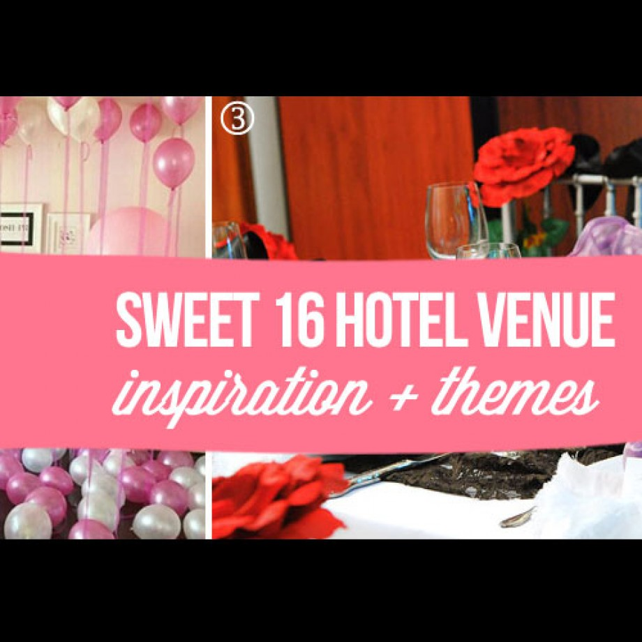 Sweet 16 Hotel Venue Themes and Ideas