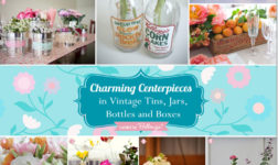 How to assemble vintage centerpieces using vintage jars, tins, and vases