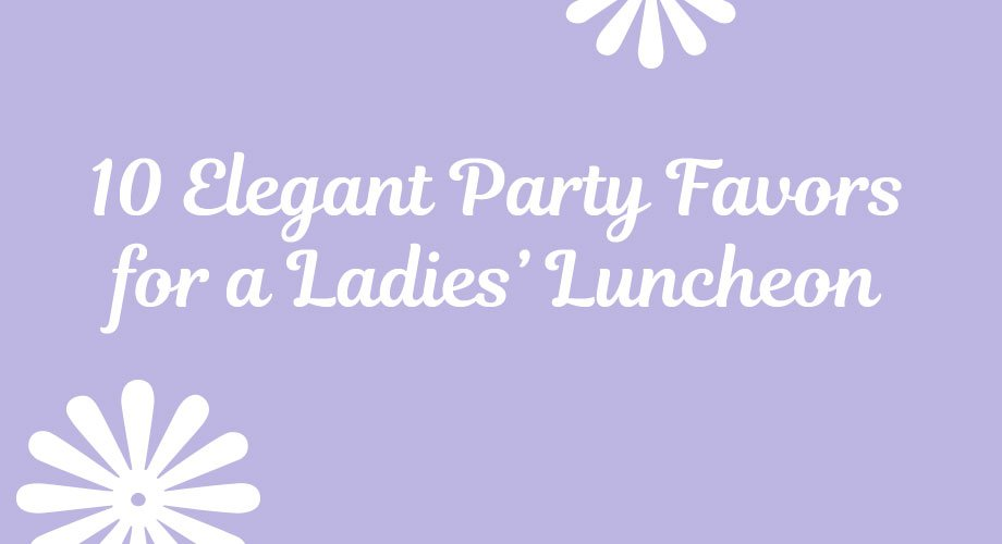 Ladies Luncheon Party Favors