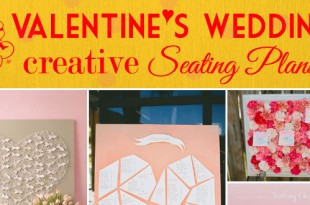 12 Seating Plan Ideas for a Valentine's Wedding From Rustic, Vintage to Modern Styles