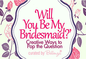 "10 Creative Ideas to Pop the Question: ""Will You Be My Bridesmaid?"""