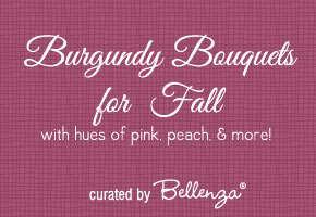 Burgundy Bouquets for Fall Paired with Beautiful Hues!