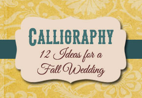 12 Creative Ways to Use Calligraphy at a Fall Wedding!
