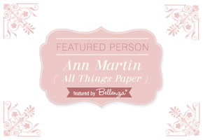 Featured Wedding Person #1: Ann Martin of All Things Paper!