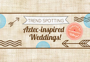 Trend Spotting: Aztec-inspired Weddings for Summer!