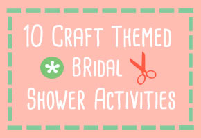 10 Craft-themed Bridal Shower Activities: Creative + Fun!