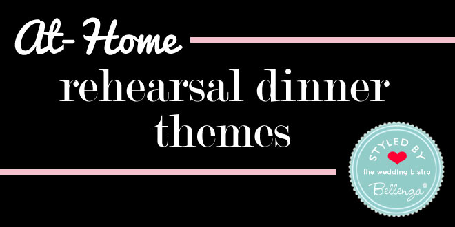 Ideas for At-Home Rehearsal Dinner Themes You Can Host with Ease