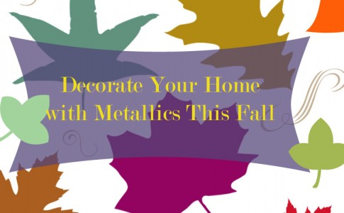 Creative Ways to Decorate Your Home with Metallics