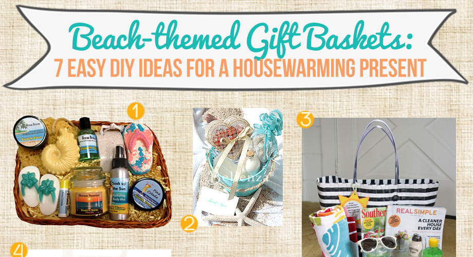 Beach Themed Gift Baskets 7 Easy Diy Ideas For A Housewarming Present Bellenza Weddings And Parties