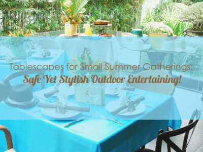 Tablescapes for Small Summer Gatherings: Safe Yet Stylish Outdoor Entertaining!