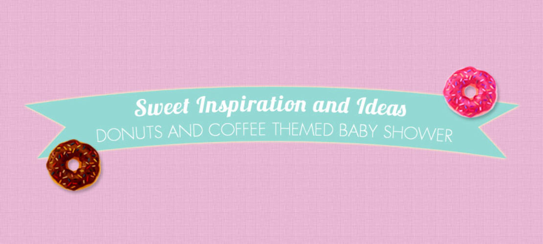 How to plan a Donuts and Coffee Themed Baby Shower