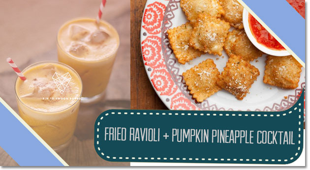 Fried Ravioli and Pumpkin Pineapple Cocktail