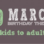 March birthday themes for adults to kids
