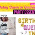 Celebrate a Birthday Queen in Quarantine- Fun Party Essentials!