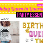 Celebrate a Birthday Queen in Quarantine- Fun Party Essentials!
