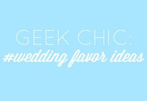 Geek chic favor ideas