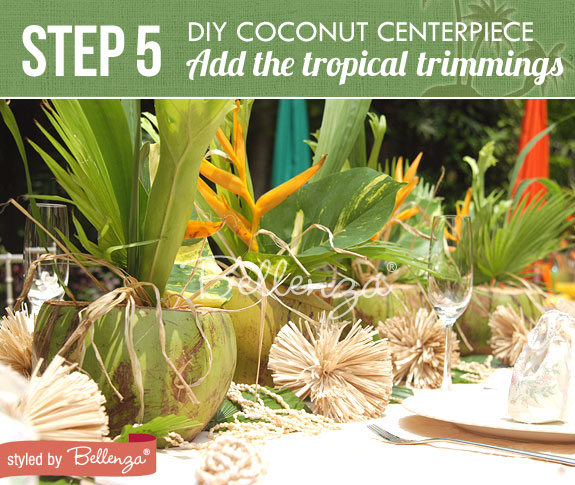 Step 5 - Add the tropical trimmings | Tropical Centerpiece Using Coconuts | www.bellenza.com