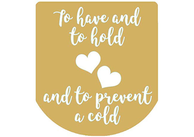 To have and to hold and to prevent a cold